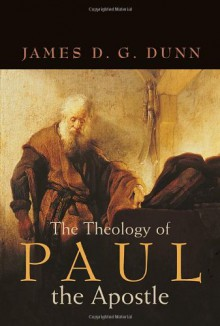 The Theology of Paul the Apostle - James D.G. Dunn