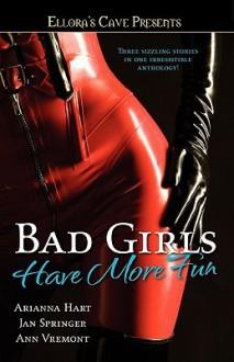 Bad Girls Have More Fun - Arianna Hart, Jan Springer, Ann Vremont