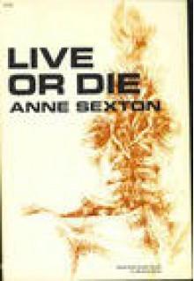 Live or Die - Anne Sexton