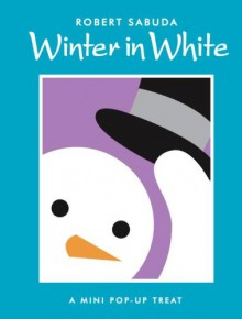 Winter in White: A Mini Pop-up Treat (Classic Collectible Pop-Up) - Robert Sabuda