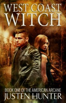 West Coast Witch (The American Arcane) - Justen Hunter