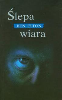 Ślepa wiara - Ben Elton, Jacek Manicki