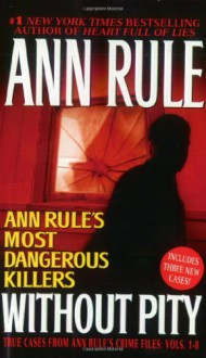 Without Pity: Ann Rule's Most Dangerous Killers - Ann Rule