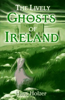 The Lively Ghosts of Ireland - Hans Holzer