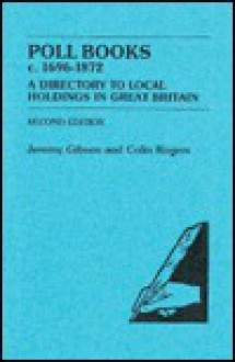 Poll books, c. 1696-1872: A directory to local holdings in Great Britain - Jeremy Sumner Wycherley Gibson