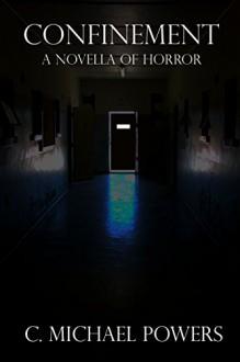 Confinement: A Novella of Horror - C. Michael Powers