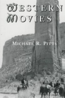 Western Movies: A TV and Video Guide to 4200 Genre Films - Michael R. Pitts