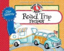 Our Favorite Road Trip Recipes Cookbook: Whether you're hitting the road in your RV, tailgating or taking a family vacation in the 'ol station wagon, you'll ... & friends. (Our Favorite Recipes Collection) - Gooseberry Patch