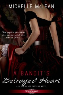 A Bandit's Betrayed Heart (Blood Blade Sisters) (Entangled Scandalous) - Michelle McLean