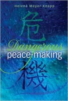 Dangerous Peace-Making - Helena Meyer-Knapp