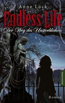 Endless Life: Der Weg des Unsterblichen - Anne Lück