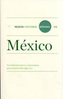 Nueva Historia Mínima de México - Pablo Escalante Gonzalbo, Bernardo García Martínez, Luis Jauregui, Josefina Zoraida Vázquez