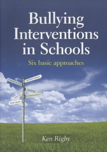 Bullying Interventions in Schools: Six Basic Approaches - Ken Rigby