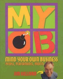 Mind Your Own Business: People, Performance, Profits - Jim Sullivan, Scarry