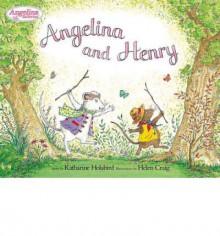 Angelina and Henry - Katharine Holabird, Helen Craig