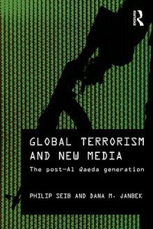 Global Terrorism and New Media - Philip Seib, Andrew Hoskins, Oliver Boyd Barrett, Dana M. Janbek