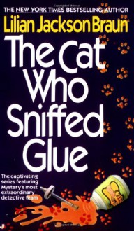 The Cat Who Sniffed Glue - Lilian Jackson Braun