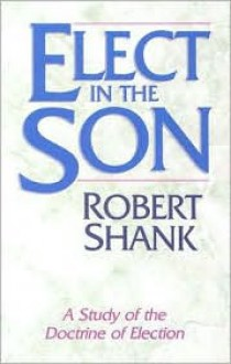 Elect in the Son - Robert Shank