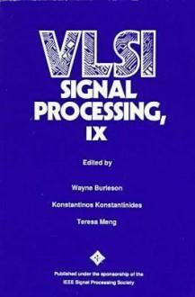 Vlsi Signal Processing, Ix - Teresa Meng, Wayne Burleson