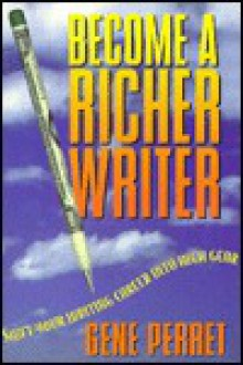 Become a Richer Writer: Shift Your Writing Career Into High Gear - Gene Perret