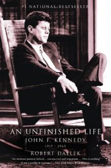 An Unfinished Life: John F. Kennedy, 1917-1963 - Robert Dallek