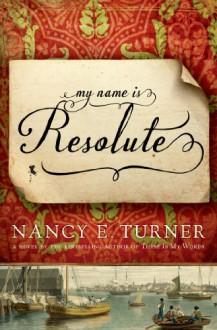 My Name Is Resolute - Nancy E. Turner