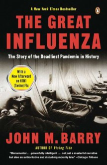 The Great Influenza: The Story of the Deadliest Pandemic in History - John M. Barry