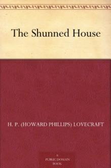 The Shunned House - H. P. (Howard Phillips) Lovecraft