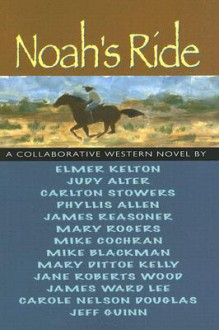Noah's Ride - Elmer Kelton, James Reasoner, Elmer Kelton, et al.