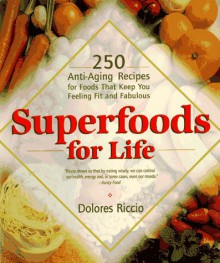 Superfoods for Life - Dolores Riccio