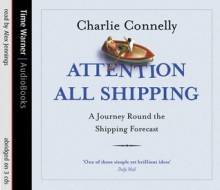 Attention All Shipping: A Journey Round the Shipping Forecast - Alex Jennings, Charlie Connelly