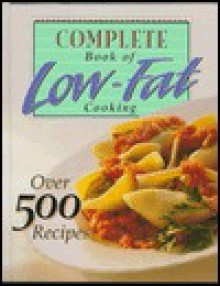 Complete Book of Low-Fat Cooking: Over 500 Recipes - Sunset Books