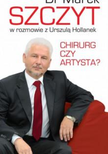 Chirurg czy artysta? - Urszula Hollanek, dr Marek Szczyt