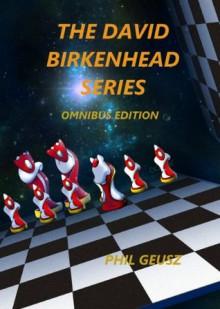 The David Birkenhead Series, Omnibus Edition - Phil Geusz