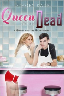 Queen of the Dead (Ghost and the Goth Series #2) - Stacey Kade