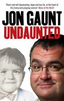 Undaunted: The True Story Behind the Popular Shock-Jock - Jon Gaunt