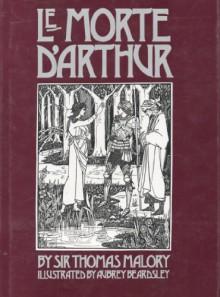 Le Morte D'Arthur - Thomas Malory, Aubrey Beardsley