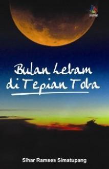 Bulan Lebam di Tepian Toba - Sihar Ramses Sakti Simatupang