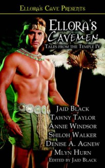 Ellora's Cavemen: Tales from the Temple IV - Jaid Black, Tawny Taylor, Annie Windsor, Shiloh Walker, Denise A. Agnew, Mlyn Hurn