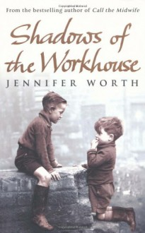 Shadows of the Workhouse - Jennifer Worth
