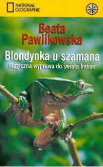 Blondynka u szamana - Beata Pawlikowska