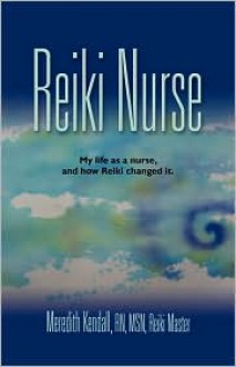 Reiki Nurse My Life As a Nurse, and How Reiki Changed It - Meredith Kendall
