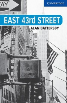 East 43rd Street Level 5 (Cambridge English Readers) - Alan Battersby, Philip Prowse