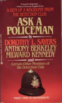 Ask A Policeman - Dorothy L. Sayers,Gladys Mitchell,Detection Club,Anthony Berkeley,John Rhode,Milward Kennedy,Helen de Guerry Simpson