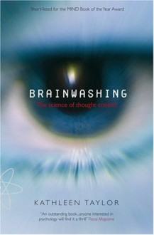 Brainwashing: The Science of Thought Control - Kathleen Taylor