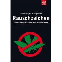 Rauschzeichen Cannabis: Alles, Was Man Wissen Muss - Steffen Geyer, Georg Wurth