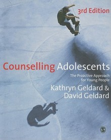 Counselling Adolescents: The Proactive Approach for Young People - Kathryn Geldard, David Geldard