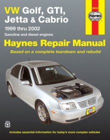 VW Golf, GTI, Jetta and Cabrio, 1999 Thru 2002: Haynes Repair Manual - John H Haynes, John H Haynes