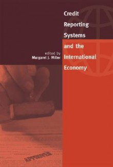 Credit Reporting Systems and the International Economy - Margaret J. Miller, Cesare Calari