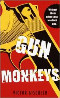 Gun Monkeys - Victor Gischler